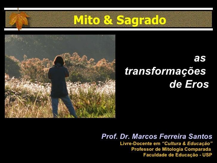 """Prof. Dr. Marcos Ferreira Santos Livre-Docente em  """"Cultura & Educação"""" Professor de Mitologia Comparada  Faculdade de Edu..."""