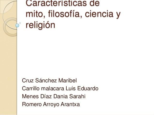 Características demito, filosofía, ciencia yreligiónCruz Sánchez MaribelCarrillo malacara Luis EduardoMenes Díaz Dania Sar...