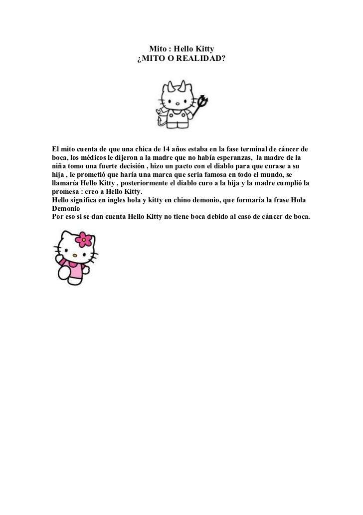 Mito : Hello Kitty                           ¿MITO O REALIDAD?El mito cuenta de que una chica de 14 años estaba en la fase...