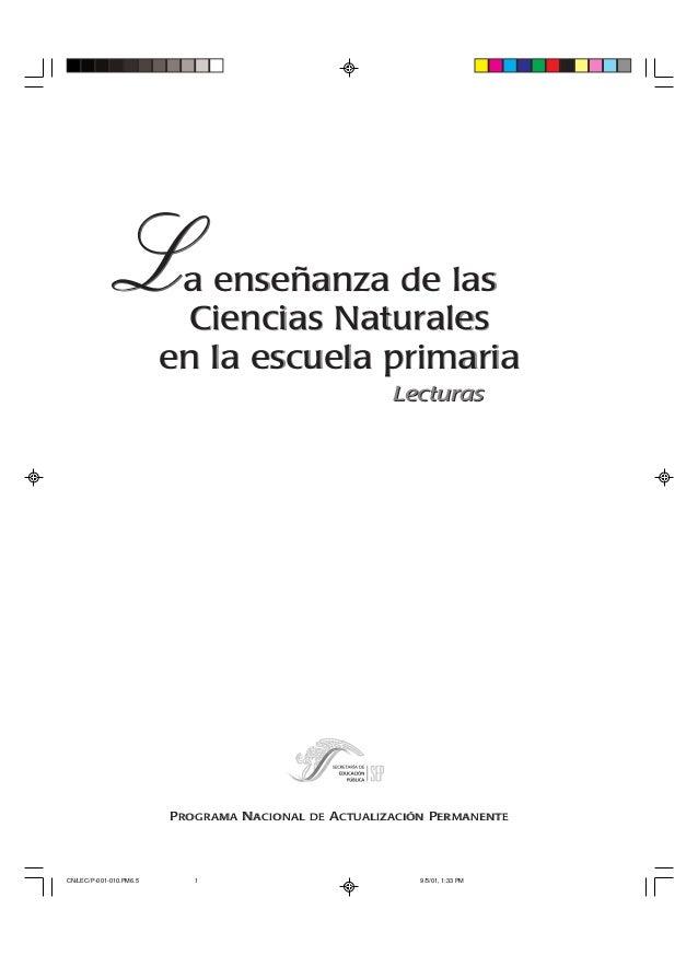 L  a enseñanza de las Ciencias Naturales en la escuela primaria Lecturas  PROGRAMA NACIONAL  CN/LEC/P-001-010.PM6.5  1  DE...