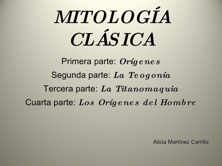 MITOLOGÍA CLÁSICA <ul><li>Primera parte:  Orígenes </li></ul><ul><li>Segunda parte:  La Teogonía </li></ul><ul><li>Tercera...
