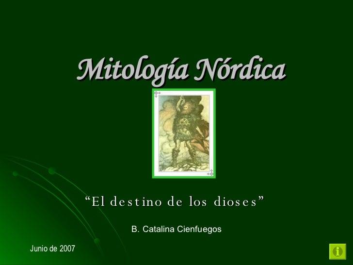"""Mitología Nórdica """" El destino de los dioses"""" B. Catalina Cienfuegos Junio de 2007"""