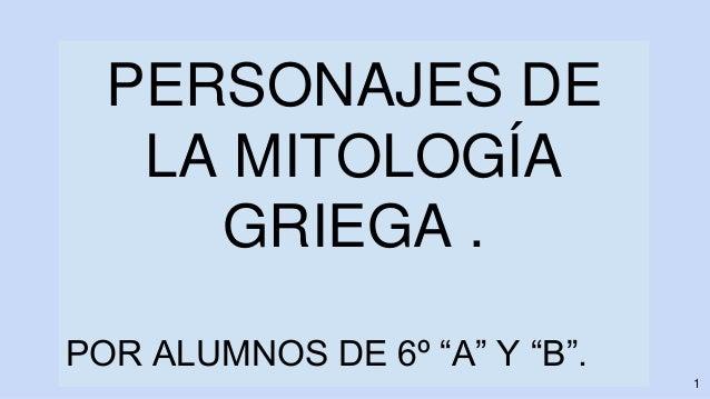 """PERSONAJES DE LA MITOLOGÍA GRIEGA . POR ALUMNOS DE 6º """"A"""" Y """"B"""". 1"""