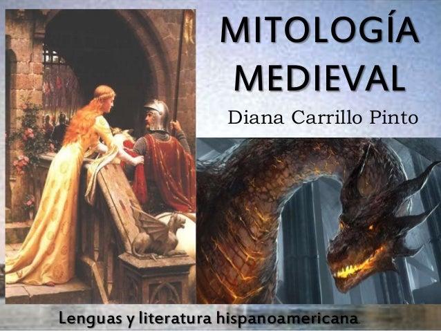MITOLOGÍA  MEDIEVAL  Diana Carrillo Pinto  Lenguas y literatura hispanoamericana.
