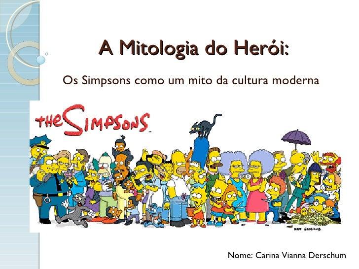 A Mitologia do Herói: Os Simpsons como um mito da cultura moderna Nome: Carina Vianna Derschum