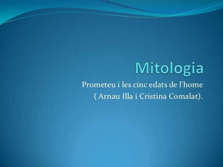 Prometeu i les cinc edats de l'home   ( Arnau Illa i Cristina Comalat).