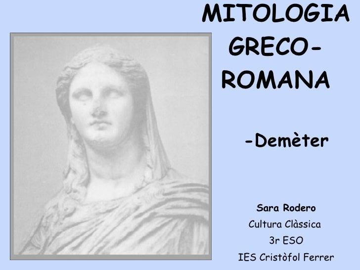 MITOLOGIA GRECO-ROMANA -Demèter Sara Rodero Cultura Clàssica  3r ESO IES Cristòfol Ferrer