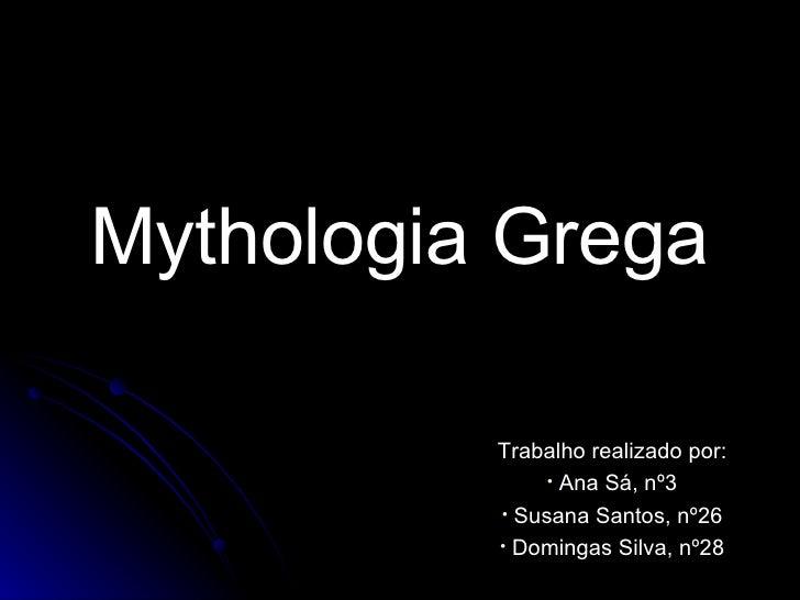 Mythologia Grega <ul><li>Trabalho realizado por: </li></ul><ul><li>Ana Sá, nº3 </li></ul><ul><li>Susana Santos, nº26 </li>...