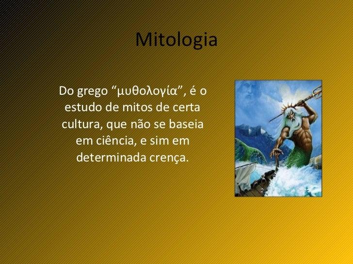 """Mitologia Do grego """" μυθολογία """", é o estudo de mitos de certa cultura, que não se baseia em ciência, e sim em determinada..."""