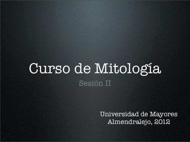 Curso de Mitología Sesión II Universidad de Mayores Almendralejo, 2012
