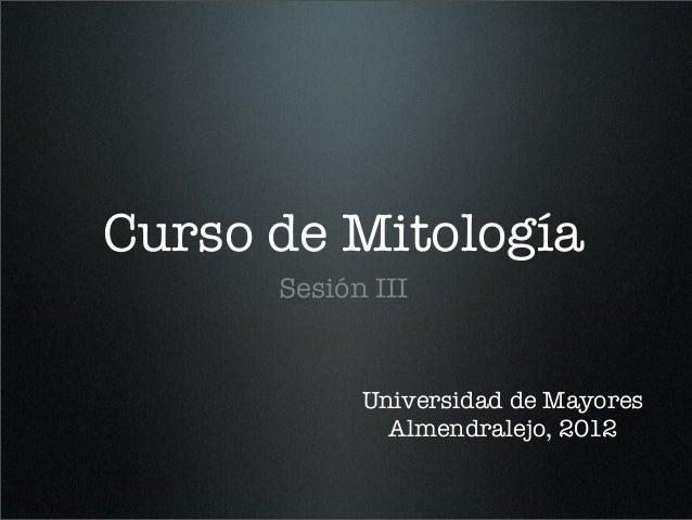 Curso de Mitología Sesión III Universidad de Mayores Almendralejo, 2012