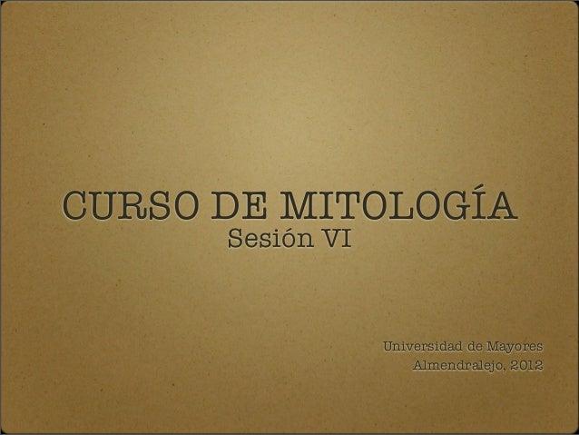 CURSO DE MITOLOGÍA Sesión VI Universidad de Mayores Almendralejo, 2012