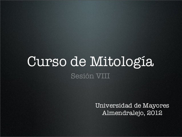 Curso de Mitología Sesión VIII Universidad de Mayores Almendralejo, 2012