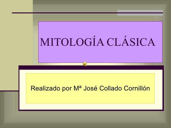 MITOLOGÍA CLÁSICA Realizado por Mª José Collado Cornillón