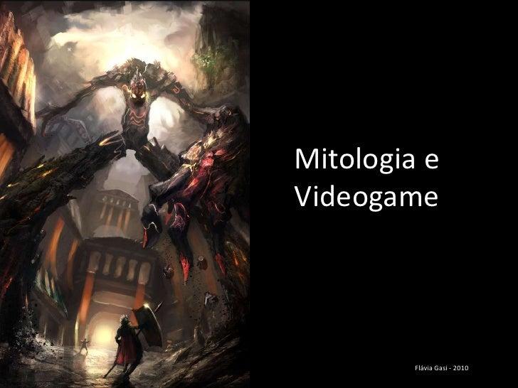 Mitologia eVideogame<br />Flávia Gasi - 2010<br />