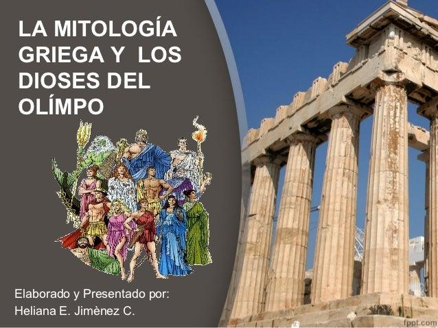 LA MITOLOGÍAGRIEGA Y LOSDIOSES DELOLÍMPOElaborado y Presentado por:Heliana E. Jimènez C.