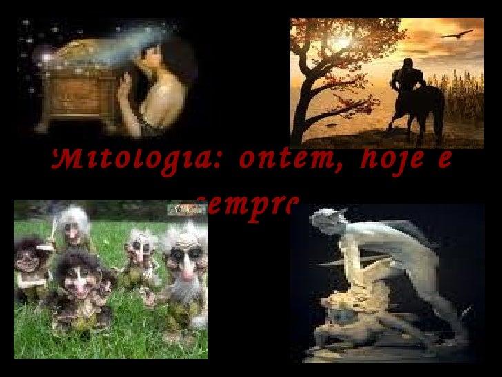 Mitologia: ontem, hoje e        sempre.