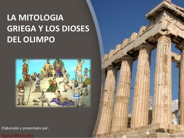 LA MITOLOGIA  GRIEGA Y LOS DIOSES  DEL OLIMPOElaborado y presentado por:Sara Pincetti