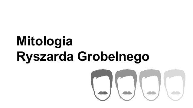 Mitologia  Ryszarda Grobelnego
