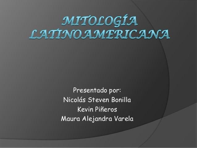 Presentado por: Nicolás Steven Bonilla Kevin Piñeros Maura Alejandra Varela