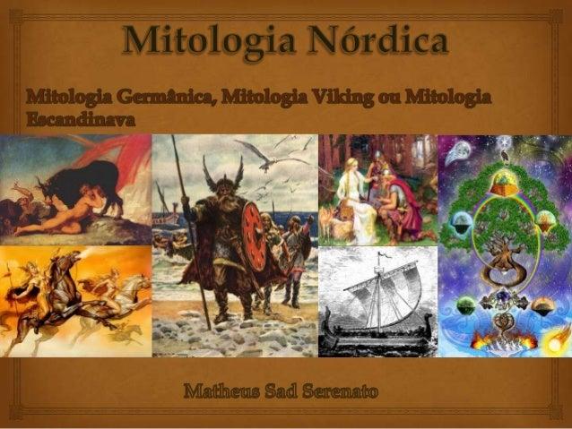  Conjunto de lendas, crenças e da religião dos povos escandinavos antigos.