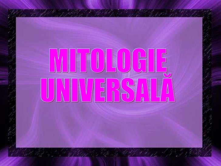 MITOLOGIE  UNIVERSALĂ