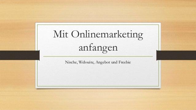 Mit Onlinemarketing anfangen Nische, Webseite, Angebot und Freebie