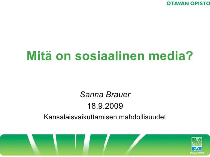 Mitä on sosiaalinen media?              Sanna Brauer              18.9.2009   Kansalaisvaikuttamisen mahdollisuudet