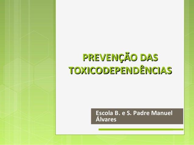 PREVENÇÃO DASTOXICODEPENDÊNCIAS    Escola B. e S. Padre Manuel    Álvares