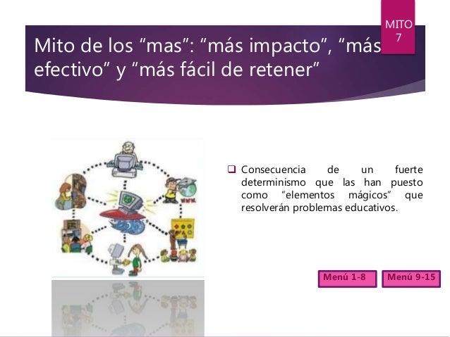 """Mito de los """"mas"""": """"más impacto"""", """"más efectivo"""" y """"más fácil de retener""""  Consecuencia de un fuerte determinismo que las..."""