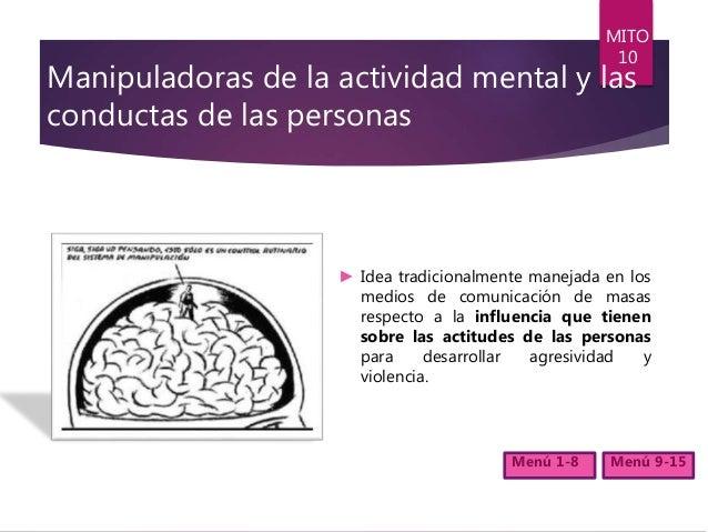 Manipuladoras de la actividad mental y las conductas de las personas ► Idea tradicionalmente manejada en los medios de com...