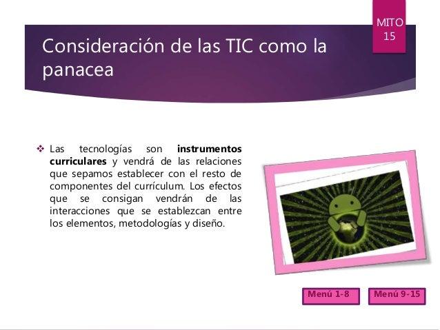 Consideración de las TIC como la panacea  Las tecnologías son instrumentos curriculares y vendrá de las relaciones que se...