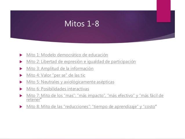 Mitos 1-8  Mito 1: Modelo democrático de educación  Mito 2: Libertad de expresión e igualdad de participación  Mito 3: ...