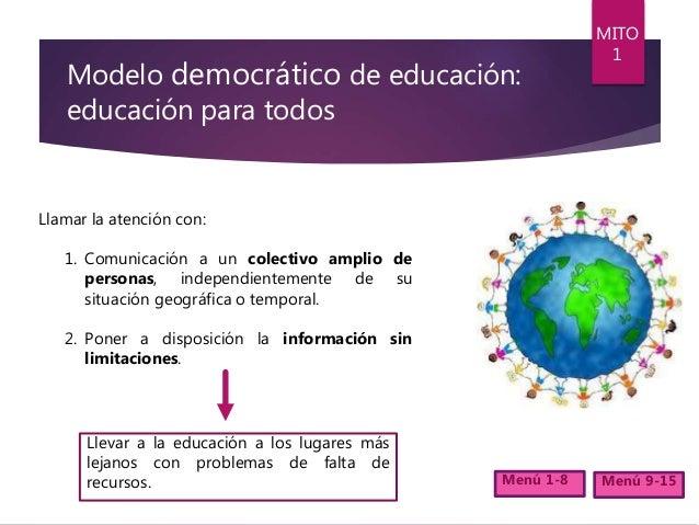 Modelo democrático de educación: educación para todos Llamar la atención con: 1. Comunicación a un colectivo amplio de per...