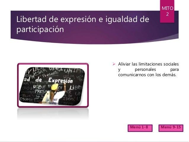 Libertad de expresión e igualdad de participación  Aliviar las limitaciones sociales y personales para comunicarnos con l...