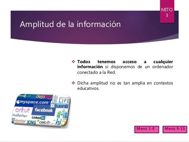 Amplitud de la información  Todos tenemos acceso a cualquier información si disponemos de un ordenador conectado a la Red...