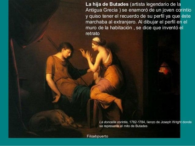 La hija de Butades (artista legendario de la  Antigua Grecia ) se enamoró de un joven corintio  y quiso tener el recuerdo ...