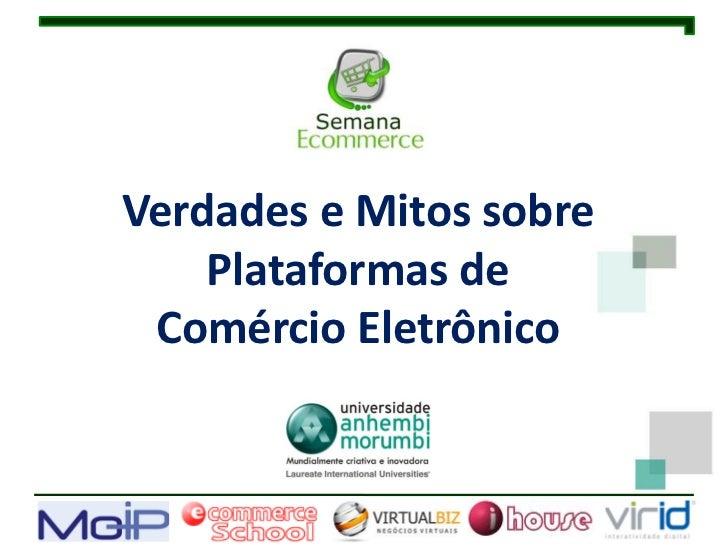 Verdades e Mitos sobre    Plataformas de Comércio Eletrônico