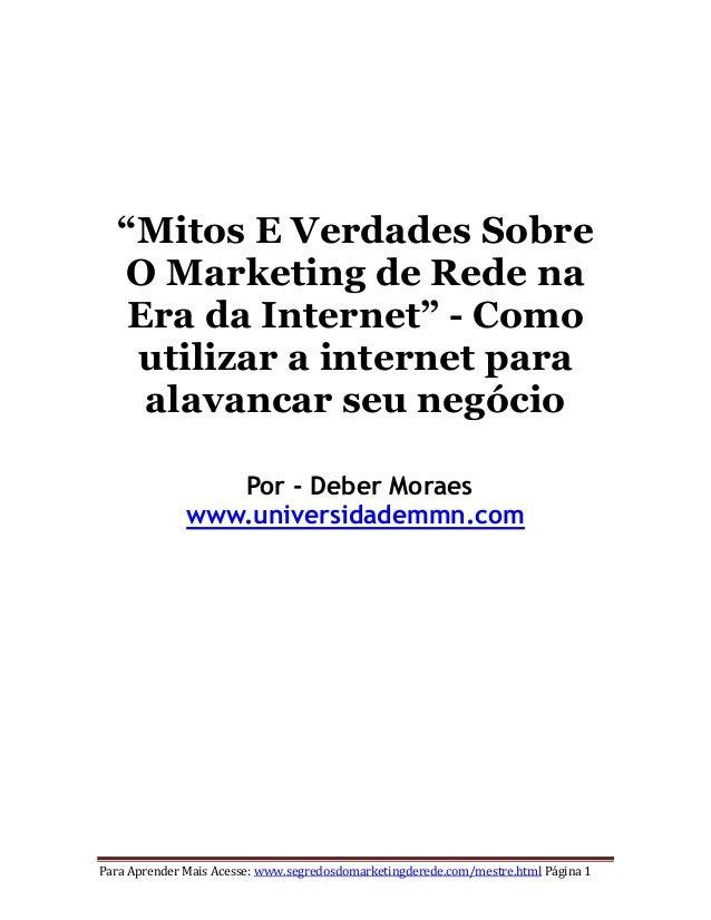 """Para Aprender Mais Acesse: www.segredosdomarketingderede.com/mestre.html Página 1""""Mitos E Verdades SobreO Marketing de Red..."""