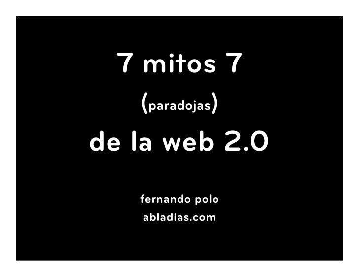 7 mitos 7    (paradojas) de la web 2.0    fernando polo     abladias.com