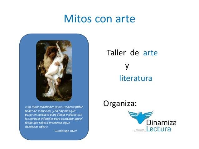 Mitos con arte Taller de arte y literatura Organiza:«Los mitos mantienen vivo su indescriptible poder de seducción, y no h...
