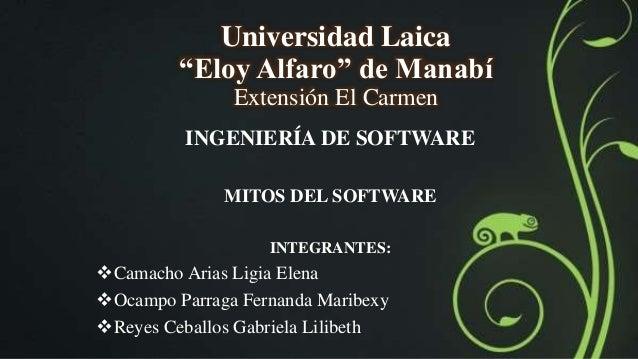 """Universidad Laica """"Eloy Alfaro"""" de Manabí Extensión El Carmen INGENIERÍA DE SOFTWARE MITOS DEL SOFTWARE INTEGRANTES: Cama..."""