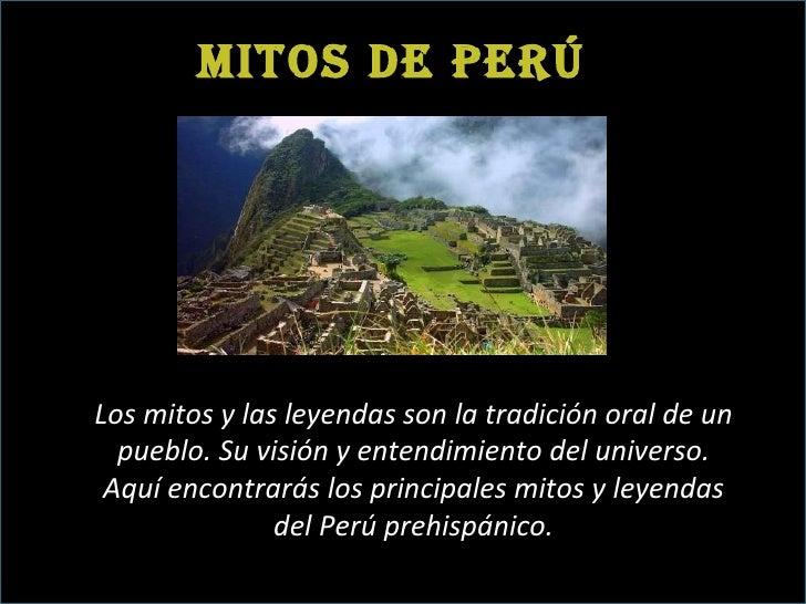 Mitos de Perú Los mitos y las leyendas son la tradición oral de un pueblo. Su visión y entendimiento del universo. Aquí en...