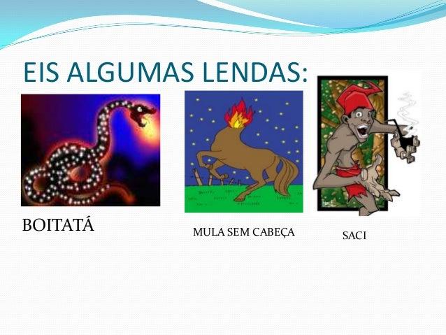 TRABALHO: LENDA BRASILEIRAGrupo: Pedro A. Mariano no. 25Ana Maria no. 01Carlos Santos no. 05Série: 9º. 4