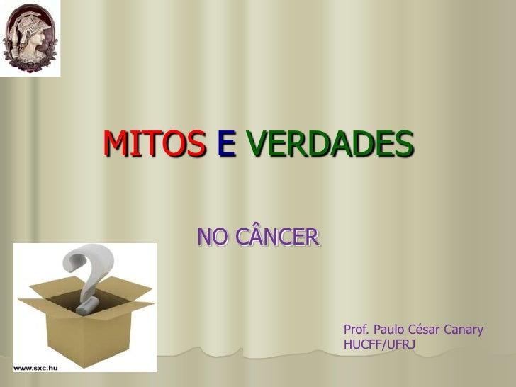 MITOSEVERDADES<br />NO CÂNCER<br />Prof. Paulo César Canary<br />HUCFF/UFRJ<br />