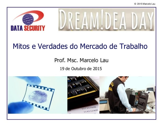 © 2015 Marcelo Lau Mitos e Verdades do Mercado de Trabalho Prof. Msc. Marcelo Lau 19 de Outubro de 2015