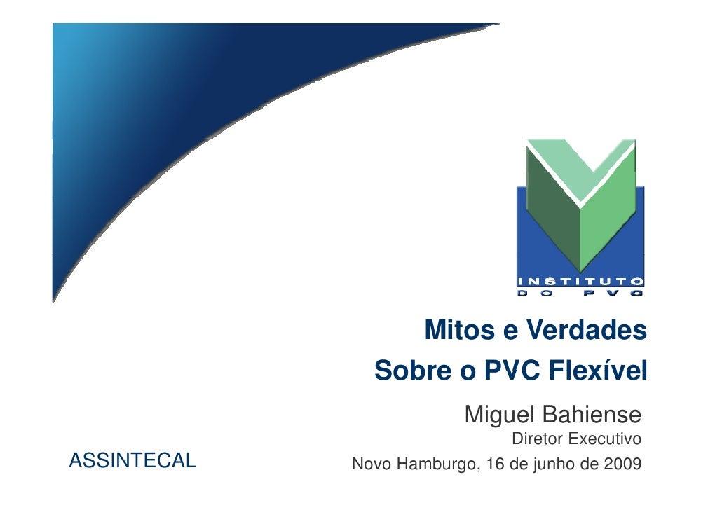 Mitos e Verdades                Sobre o PVC Flexível                           Miguel Bahiense                            ...