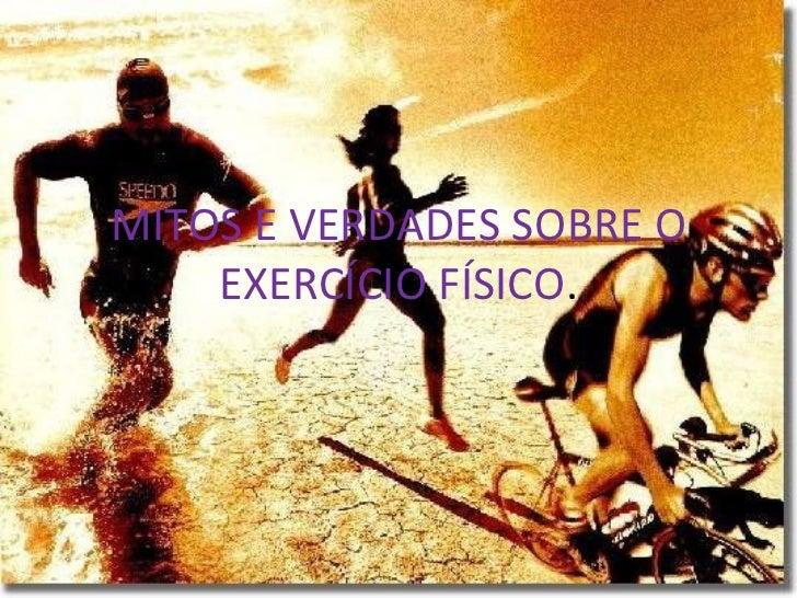 MITOS E VERDADES SOBRE O EXERCÍCIO FÍSICO .