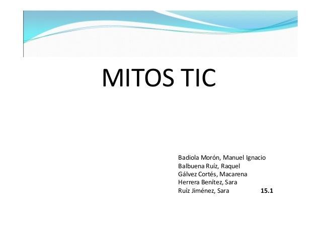 MITOS TIC Badiola Morón, Manuel Ignacio Balbuena Ruíz, Raquel Gálvez Cortés, Macarena Herrera Benítez, Sara Ruíz Jiménez, ...