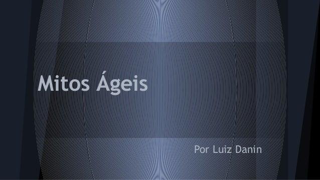 Mitos Ágeis Por Luiz Danin